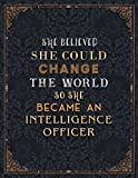 Intelligence Officer Lined Notebook - She Believed She Could Change The World So She Became An Intelligence Officer Job Title Journal: A4, Schedule, ... Personalized, Journal, 110 Pages, Planning