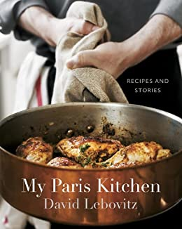 My Paris Kitchen: Recipes and Stories [A Cookbook] by [David Lebovitz]