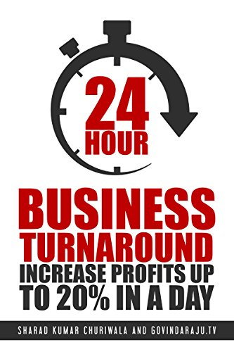 24 Hour Business Turnaround-Increase Profits Upto 20% in a Day (English Edition)