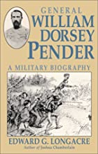 General William Dorsey Pender: A Military Biography
