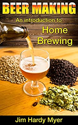 Beer: Beer Making: An Introduction To Home Brewing (home brew, brewery, craft beer, beer recipes, lager, beer making, homebrew)