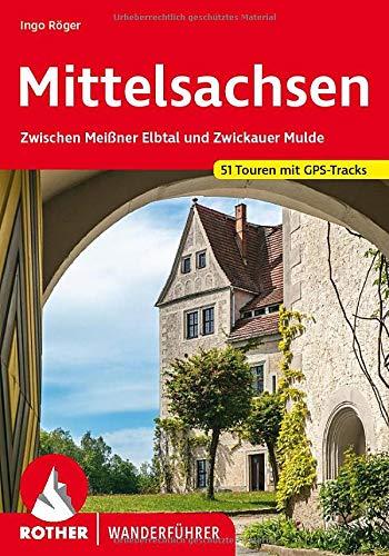 Mittelsachsen: Zwischen Meißner Elbtal und Zwickauer Mulde. 51 Touren mit GPS-Tracks (Rother Wanderführer)