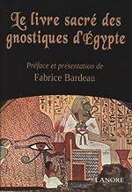 Le livre sacré des gnostiques d'Egypte de Fabrice Bardeau