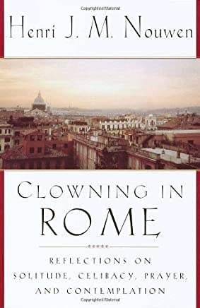 [Clowning In Rome: Reflections on Solitude, Celibacy, Prayer and Contemplation] [By: Nouwen, Henri J. M.] [July, 2000]