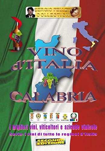 VINO d\'ITALIA - CALABRIA (Seconda Edizione): I migliori vini, viticoltori e aziende vinicole