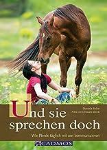 Und sie sprechen doch: Wie Pferde täglich mit uns kommunizieren (Mit Pferden kommunizieren) (German Edition)