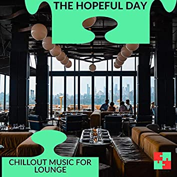 The Hopeful Day - Chillout Music For Lounge