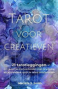 [Mariëlle S.  Smith]のTarot voor creatieven: 21 tarotleggingen om jezelf te (her)verbinden met je intuïtie en je creatieve vonk te laten ontvlammen (Dutch Edition)