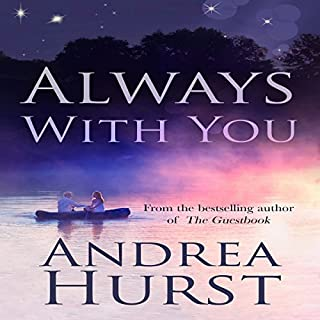 Always with You                   By:                                                                                                                                 Andrea Hurst                               Narrated by:                                                                                                                                 Alexandra Haag                      Length: 8 hrs and 11 mins     7 ratings     Overall 4.3