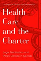 Health Care and the Charter: Legal Mobilization and Policy Change in Canada (Law and Society)