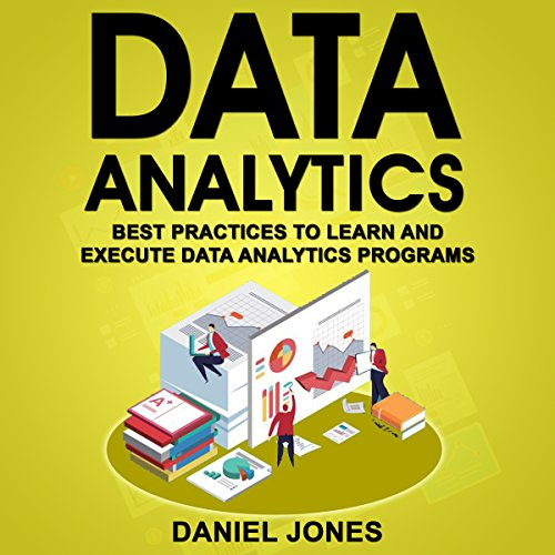 Couverture de Data Analytics: Best Practices to Learn and Execute Data Analytics Programs