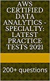AWS Certified Data Analytics - Specialty: Latest Practice Tests 2021: 200+ questions (English Edition)