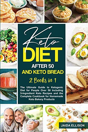 Keto Diet After 50 and Keto Bread: 2 Books in 1: The Ultimate Guide to Ketogenic Diet for People Over 50 Including 5-Ingredient Keto Recipes and the Complete Cookbook for Homemade Keto Bakery Products