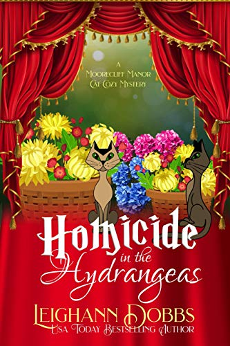 Homicide In The Hydrangeas (A Moorecliff Manor Cat Cozy Mystery Book 3)