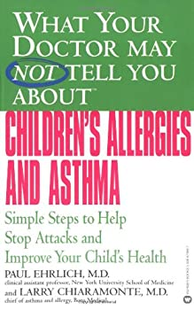 What Your Doctor May Not tell You About Children's Allergies and Asthma: Simple Steps to Help Stop Attacks and Improve Your Child's Health 0446679887 Book Cover