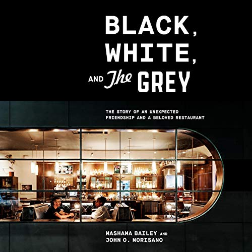 Black, White, and The Grey Audiobook By Mashama Bailey,                                                                                        John O. Morisano cover art