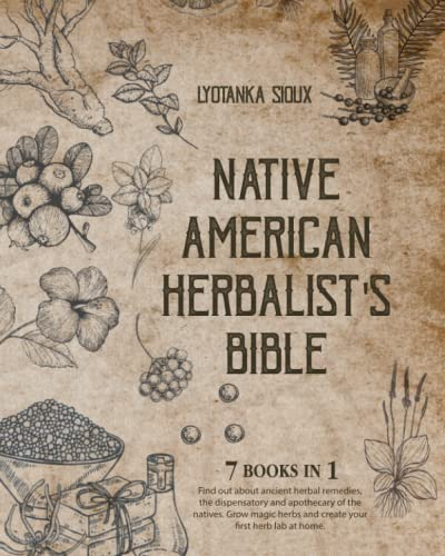 Compare Textbook Prices for Native American Herbalist's Bible: 7 in 1-Find out About Ancient Herbal Remedies, The Dispensatory and Apothecary of The Natives. Grow Magic Herbs and Create your First Herb Lab at Home  ISBN 9798497620269 by Sioux, Lyotanka
