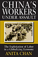 China's Workers Under Assault: Exploitation and Abuse in a Globalizing Economy: Exploitation and Abuse in a Globalizing Economy (Asia and the Pacific)