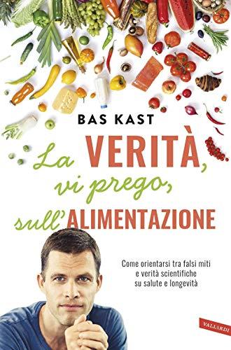 La verità, vi prego, sull'alimentazione. Come orientarsi tra falsi miti e verità scientifiche su salute e longevità