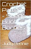 Crochet Pattern - Suede Boot Booties (English Edition)