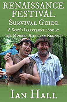 Renaissance Festival Survival Guide: (A Scot's Irreverent Look at the Modern American Renfest) by [Ian Hall]