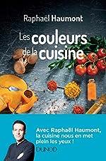 Les couleurs de la cuisine - Avec Raphaël Haumont de Raphaël Haumont