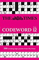 The Times Codeword: Book 12, 12: 200 Cracking Logic Puzzles (The Times Puzzle Books)