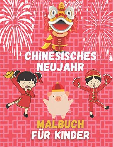 Chinesisches Neujahr Malbuch für Kinder: 50 Malvorlagen für Kinder | Ein tolles Geschenk für Mädchen und Jungen