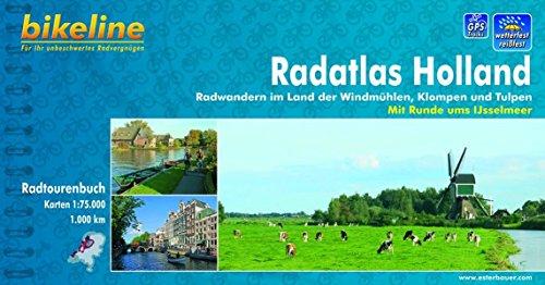 Radatlas Holland: Radwandern im Land der Windmühlen, Klompen und Tulpen. Mit Runde ums Ijsselmeer 1:75.000, 1.000 km