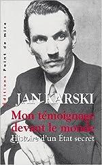 Mon témoignage devant le monde - Histoire d'un Etat secret de Jan Karski