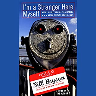 I'm a Stranger Here Myself     Notes on Returning to America After 20 Years Away              By:                                                                                                                                 Bill Bryson                               Narrated by:                                                                                                                                 Bill Bryson                      Length: 5 hrs and 54 mins     666 ratings     Overall 4.2