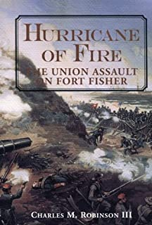 Hurricane of Fire: The Union Assault on Fort Fisher