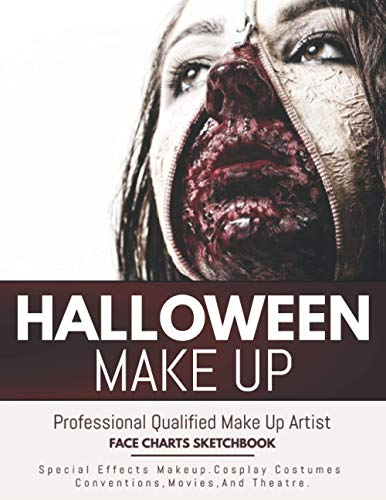 Halloween Make Up: Professional Beauty Artist Face Chart Sketchbook. Special Effects Makeup Coloring Workbook.Cosplay Costumes Conventions Movies & Theatre (Be Beauty)