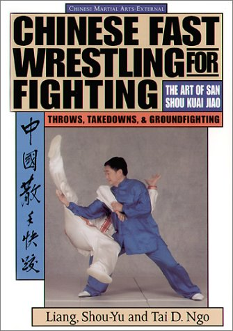Chinese Fast Wrestling: The Art of San Shou Kuai Jiao Throws, Takedowns, & Ground-Fighting