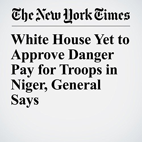 White House Yet to Approve Danger Pay for Troops in Niger, General Says audiobook cover art