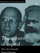 The Nature of Capital: Marx after Foucault (Routledge Studies in Social and Political Thought)
