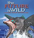 The Future is Wild: A Natural History of the Future