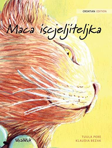 Maca iscjeljiteljka: Croatian Edition of The Healer Cat