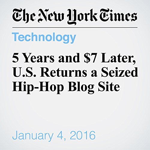 5 Years and $7 Later, U.S. Returns a Seized Hip-Hop Blog Site audiobook cover art