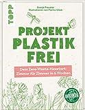 Projekt plastikfrei: Dein Zero-Waste-Neustart: Zimmer für Zimmer in 6 Wochen