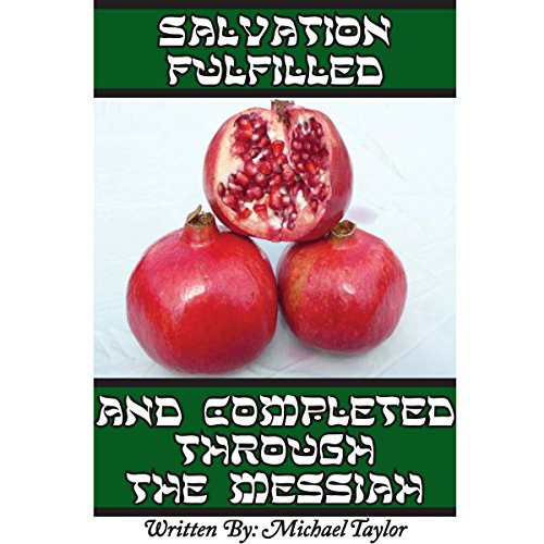 Salvation Fulfilled and Completed Through the Messiah audiobook cover art