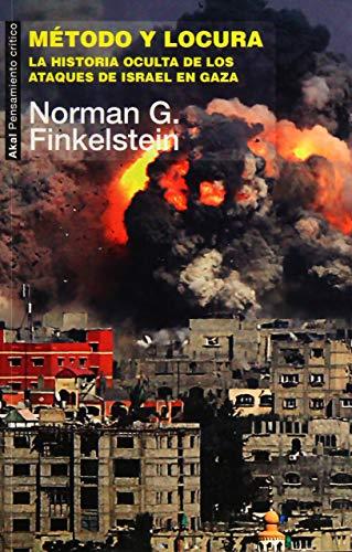 Método y locura. La historia oculta de los ataques de Israel en Gaza: 44 (Pensamiento crítico)