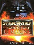 La revanche des Sith - Le making of - Star Wars (Ancien prix Editeur 22,90 Euros)
