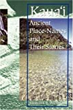 Kauai: Ancient Place-Names and Their Stories (Latitude 20 Books)