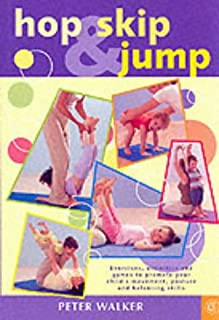 Hop, Skip and Jump: Exercises, Activities and Games to Increase Your Child's Movement, Posture and Balancing
