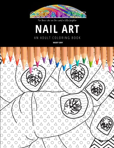 NAIL ART: AN ADULT COLORING BOOK: An Awesome Nail Art Adult Coloring Book - Great Gift Idea