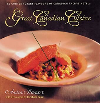 Great Canadian Cuisine: The Contemporary Flavours of Canadian Pacific Hotels 1550546902 Book Cover