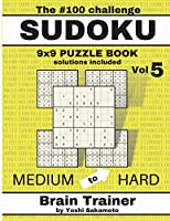 The #100 SUDOKU Challenge 9x9 PUZZLE BOOK by Yoshi Sakamoto: Large Print Sudoku Puzzle Book for Adults, Brain Trainer MEDIU to HARD
