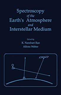 Spectroscopy of the earth's Atmosphere and interstellar Medium (Molecular Spectroscopy : Modern Research, Vol 4)