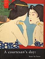 A Courtesan's Day: Hour by Hour (Famous Japanese Print Series)